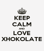 KEEP CALM AND LOVE XHOKOLATE - Personalised Poster A4 size