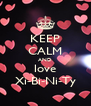 KEEP CALM AND love Xi-Bi-Ni-Ty - Personalised Poster A4 size