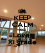 KEEP CALM AND Love  XI grade - Personalised Poster A4 size