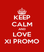 KEEP CALM AND LOVE XI PROMO - Personalised Poster A4 size