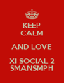 KEEP CALM AND LOVE XI SOCIAL 2 SMANSMPH - Personalised Poster A4 size