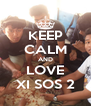 KEEP CALM AND LOVE XI SOS 2 - Personalised Poster A4 size