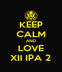 KEEP CALM AND LOVE XII IPA 2 - Personalised Poster A4 size