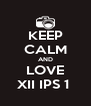 KEEP CALM AND LOVE XII IPS 1  - Personalised Poster A4 size