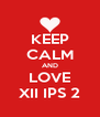 KEEP CALM AND LOVE XII IPS 2 - Personalised Poster A4 size