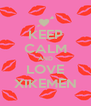 KEEP CALM AND LOVE XIKEMEN - Personalised Poster A4 size