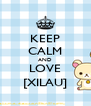 KEEP CALM AND LOVE [XILAU] - Personalised Poster A4 size