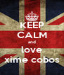 KEEP CALM and love xime cobos - Personalised Poster A4 size