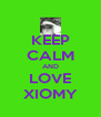 KEEP CALM AND LOVE XIOMY - Personalised Poster A4 size