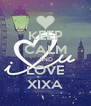 KEEP CALM AND LOVE XIXA - Personalised Poster A4 size