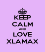 KEEP CALM AND LOVE XLAMAX - Personalised Poster A4 size