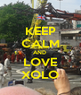 KEEP CALM AND  LOVE XOLO - Personalised Poster A4 size