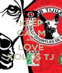 KEEP CALM AND LOVE XOLOS TJ - Personalised Poster A4 size