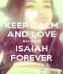 KEEP CALM AND LOVE XOXOX ISAIAH FOREVER - Personalised Poster A4 size