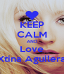 KEEP CALM AND Love Xtina Aguilera - Personalised Poster A4 size