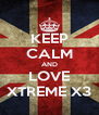 KEEP CALM AND LOVE XTREME X3 - Personalised Poster A4 size