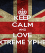 KEEP CALM AND LOVE XTREME YPHB - Personalised Poster A4 size