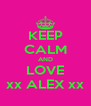 KEEP CALM AND LOVE xx ALEX xx - Personalised Poster A4 size