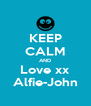 KEEP CALM AND Love xx Alfie-John - Personalised Poster A4 size