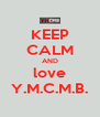 KEEP CALM AND love Y.M.C.M.B. - Personalised Poster A4 size