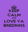 KEEP CALM AND LOVE YA BREDRINS - Personalised Poster A4 size