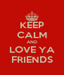KEEP CALM AND LOVE YA FRIENDS - Personalised Poster A4 size
