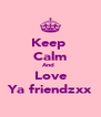 Keep  Calm And   Love Ya friendzxx - Personalised Poster A4 size