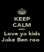 KEEP CALM AND Love ya kids Jake Ben roo  - Personalised Poster A4 size