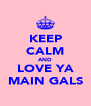 KEEP CALM AND LOVE YA MAIN GALS - Personalised Poster A4 size