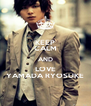 KEEP CALM AND LOVE YAMADA RYOSUKE - Personalised Poster A4 size