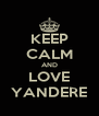 KEEP CALM AND LOVE YANDERE - Personalised Poster A4 size