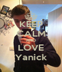 KEEP CALM AND LOVE Yanick - Personalised Poster A4 size