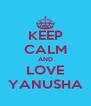 KEEP CALM AND LOVE YANUSHA - Personalised Poster A4 size