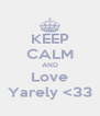 KEEP CALM AND Love Yarely <33 - Personalised Poster A4 size
