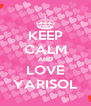 KEEP CALM AND LOVE YARISOL - Personalised Poster A4 size