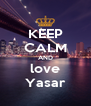 KEEP CALM AND love Yasar - Personalised Poster A4 size