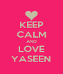 KEEP CALM AND LOVE YASEEN - Personalised Poster A4 size