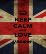 KEEP CALM AND LOVE yaseer - Personalised Poster A4 size
