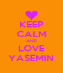 KEEP CALM AND LOVE YASEMIN - Personalised Poster A4 size