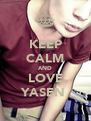 KEEP CALM AND LOVE YASEN  - Personalised Poster A4 size