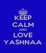 KEEP CALM AND LOVE YASHNAA - Personalised Poster A4 size