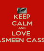 KEEP CALM AND LOVE  YASMEEN CASSim - Personalised Poster A4 size
