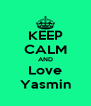 KEEP CALM AND Love Yasmin - Personalised Poster A4 size