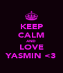 KEEP CALM AND LOVE YASMIN <3 - Personalised Poster A4 size