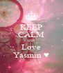 KEEP CALM AND  Love Yasmin ♥ - Personalised Poster A4 size
