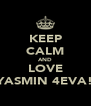 KEEP CALM AND LOVE YASMIN 4EVA! - Personalised Poster A4 size