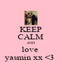 KEEP CALM AND love  yasmin xx <3  - Personalised Poster A4 size