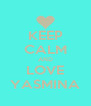 KEEP CALM AND LOVE YASMINA - Personalised Poster A4 size