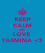 KEEP CALM AND LOVE  YASMINA <3 - Personalised Poster A4 size