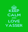 KEEP CALM AND LOVE YASSER - Personalised Poster A4 size